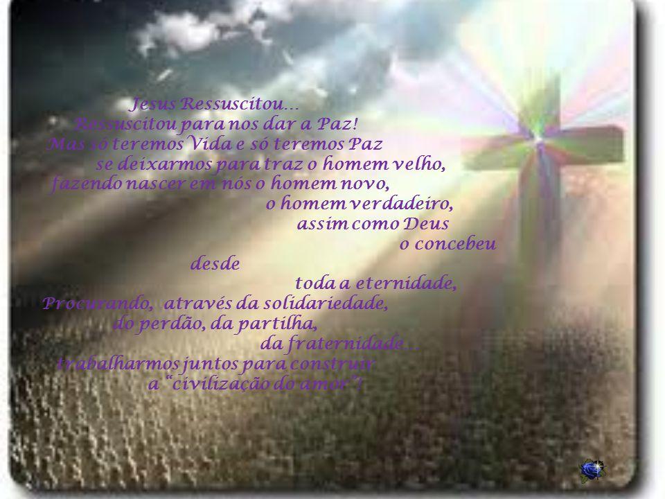 Jesus Ressuscitou… Ressuscitou para nos dar a Paz.