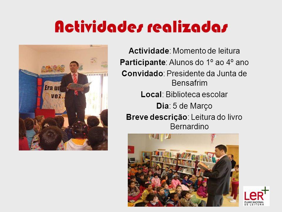 Actividades realizadas Actividade: Momento de leitura Participante: Alunos do 1º ao 4º ano Convidado: Presidente da Junta de Bensafrim Local: Bibliote