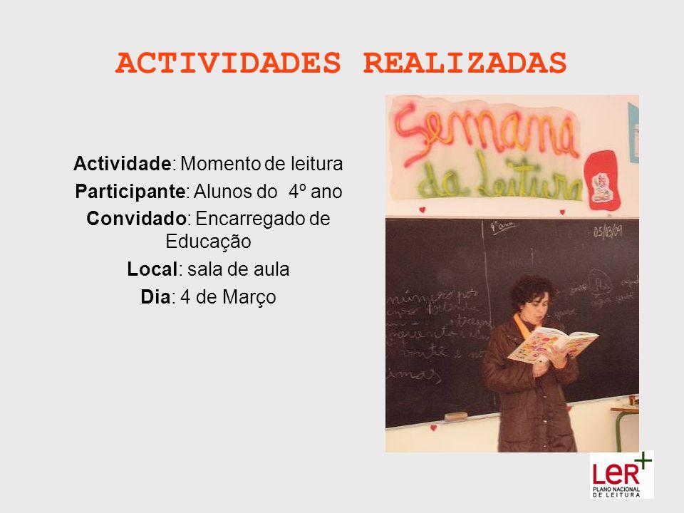 ACTIVIDADES REALIZADAS Actividade: Momento de leitura Participante: Alunos do 4º ano Convidado: Encarregado de Educação Local: sala de aula Dia: 4 de