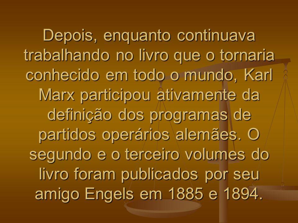 Depois, enquanto continuava trabalhando no livro que o tornaria conhecido em todo o mundo, Karl Marx participou ativamente da definição dos programas