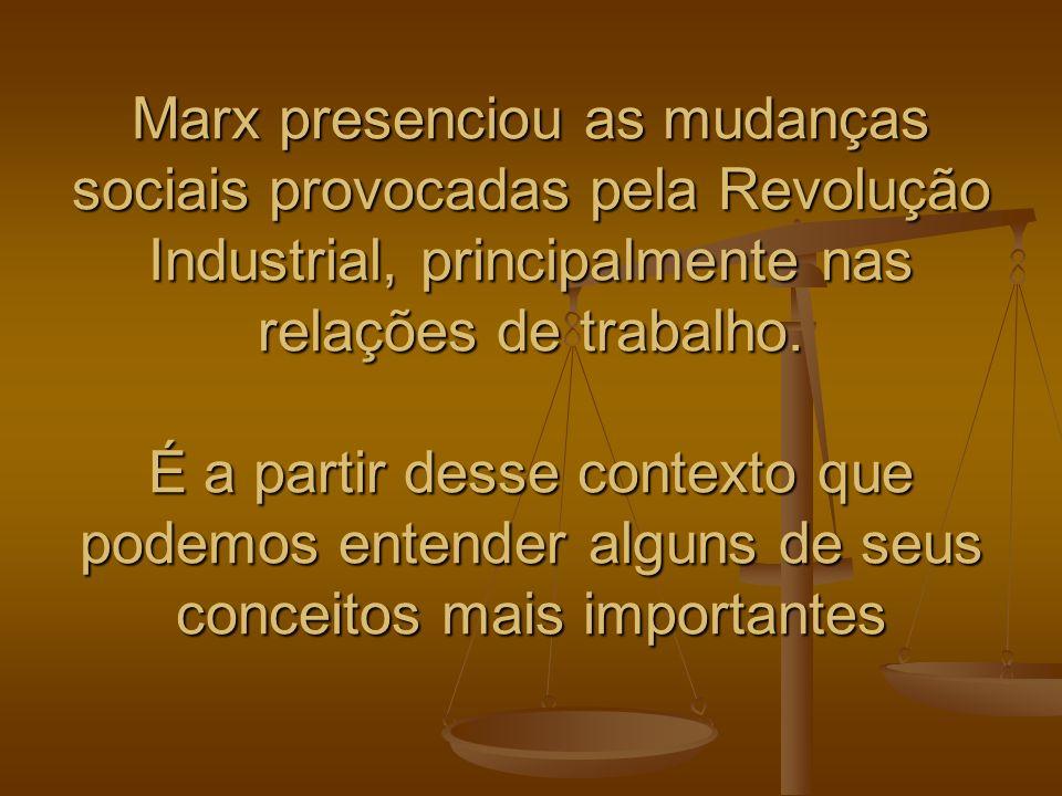 Marx presenciou as mudanças sociais provocadas pela Revolução Industrial, principalmente nas relações de trabalho. É a partir desse contexto que podem