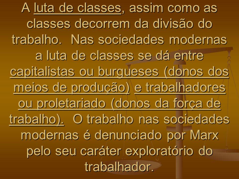 A luta de classes, assim como as classes decorrem da divisão do trabalho. Nas sociedades modernas a luta de classes se dá entre capitalistas ou burgue
