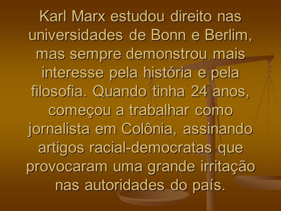 Karl Marx estudou direito nas universidades de Bonn e Berlim, mas sempre demonstrou mais interesse pela história e pela filosofia. Quando tinha 24 ano