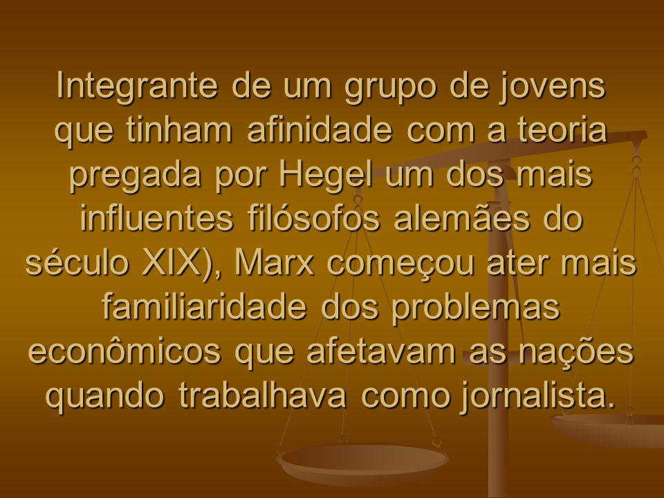 Integrante de um grupo de jovens que tinham afinidade com a teoria pregada por Hegel um dos mais influentes filósofos alemães do século XIX), Marx com