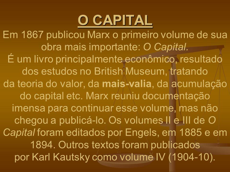 O CAPITAL O CAPITAL Em 1867 publicou Marx o primeiro volume de sua obra mais importante: O Capital. É um livro principalmente econômico, resultado dos