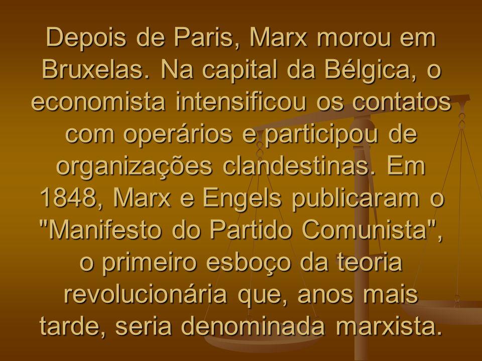 Depois de Paris, Marx morou em Bruxelas. Na capital da Bélgica, o economista intensificou os contatos com operários e participou de organizações cland