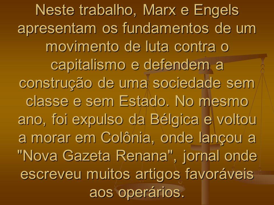Neste trabalho, Marx e Engels apresentam os fundamentos de um movimento de luta contra o capitalismo e defendem a construção de uma sociedade sem clas
