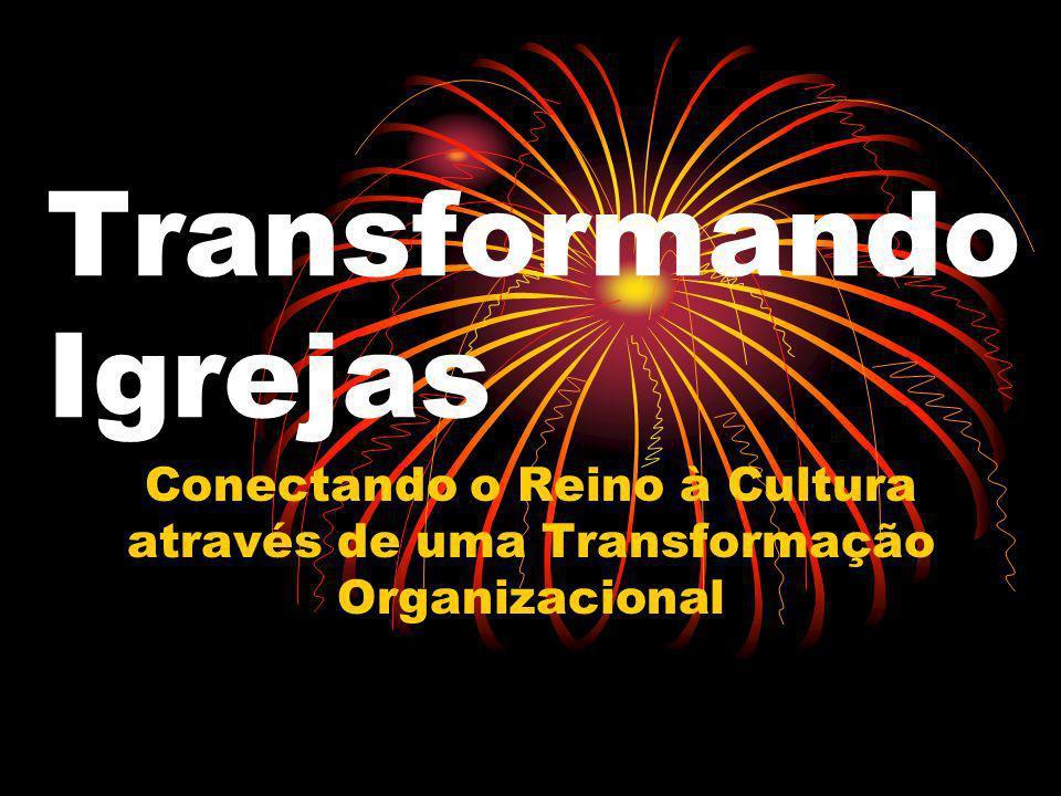 Transformando Igrejas Conectando o Reino à Cultura através de uma Transformação Organizacional