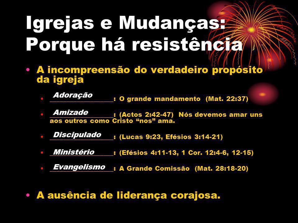 Igrejas e Mudanças: Porque há resistência A incompreensão do verdadeiro propósito da igreja ___________________: O grande mandamento (Mat. 22:37) ____