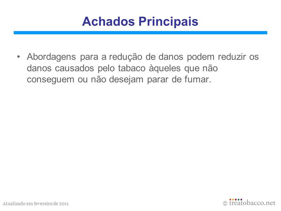 Atualizado em fevereiro de 2011 Achados Principais Abordagens para a redução de danos podem reduzir os danos causados pelo tabaco àqueles que não cons