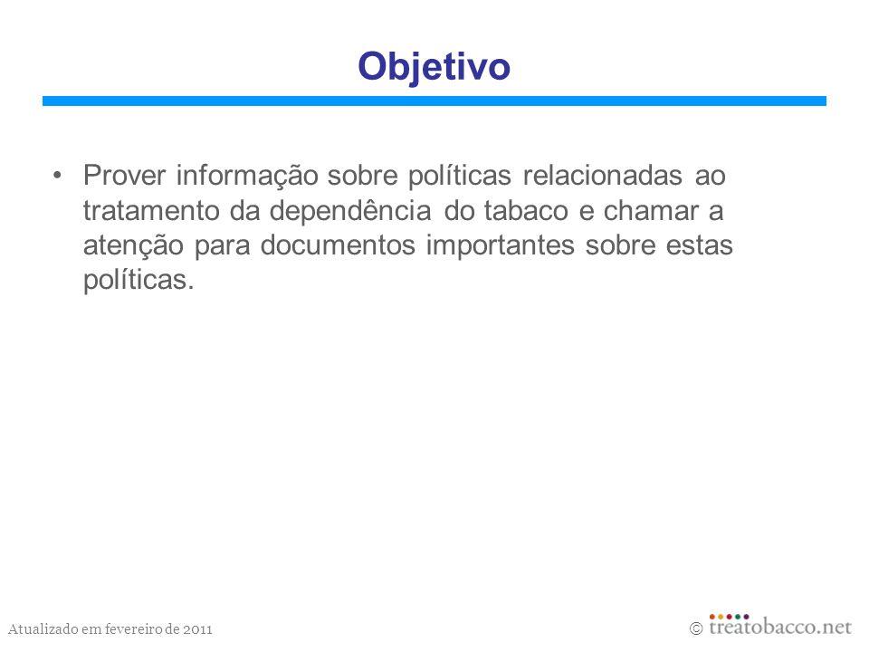 Atualizado em fevereiro de 2011 Objetivo Prover informação sobre políticas relacionadas ao tratamento da dependência do tabaco e chamar a atenção para