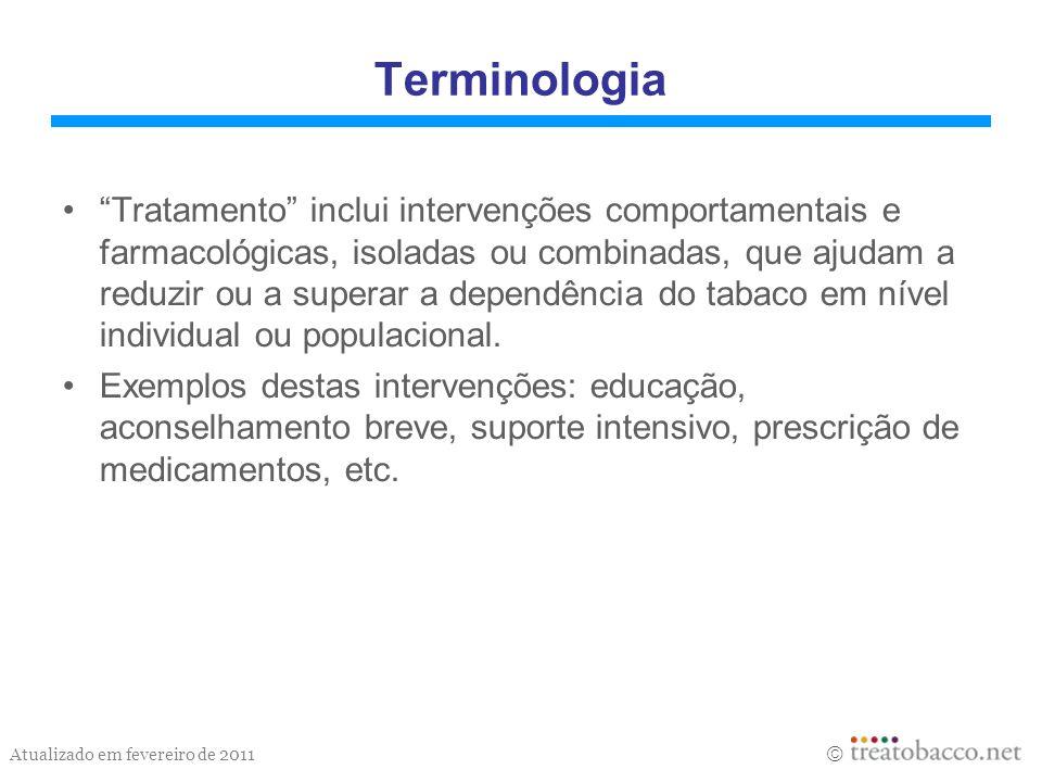 Atualizado em fevereiro de 2011 Terminologia Tratamento inclui intervenções comportamentais e farmacológicas, isoladas ou combinadas, que ajudam a red