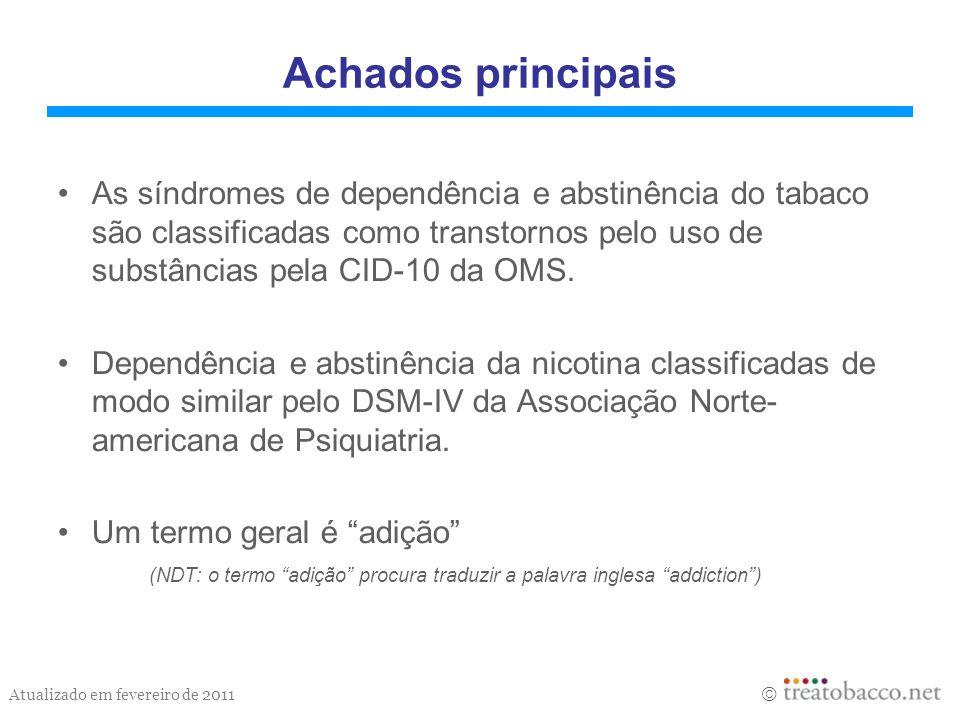 Atualizado em fevereiro de 2011 Achados principais As síndromes de dependência e abstinência do tabaco são classificadas como transtornos pelo uso de