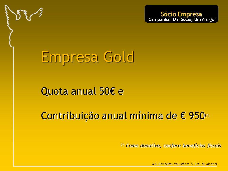 Empresa Gold Quota anual 50 e Contribuição anual mínima de 950 (*) (*) Como donativo, confere benefícios fiscais Sócio Empresa Campanha Um Sócio, Um A