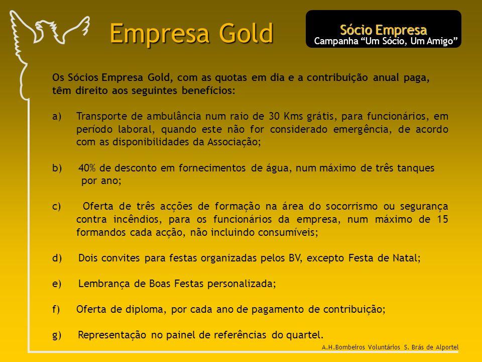 Empresa Gold Os Sócios Empresa Gold, com as quotas em dia e a contribuição anual paga, têm direito aos seguintes benefícios: a) a)Transporte de ambulâ