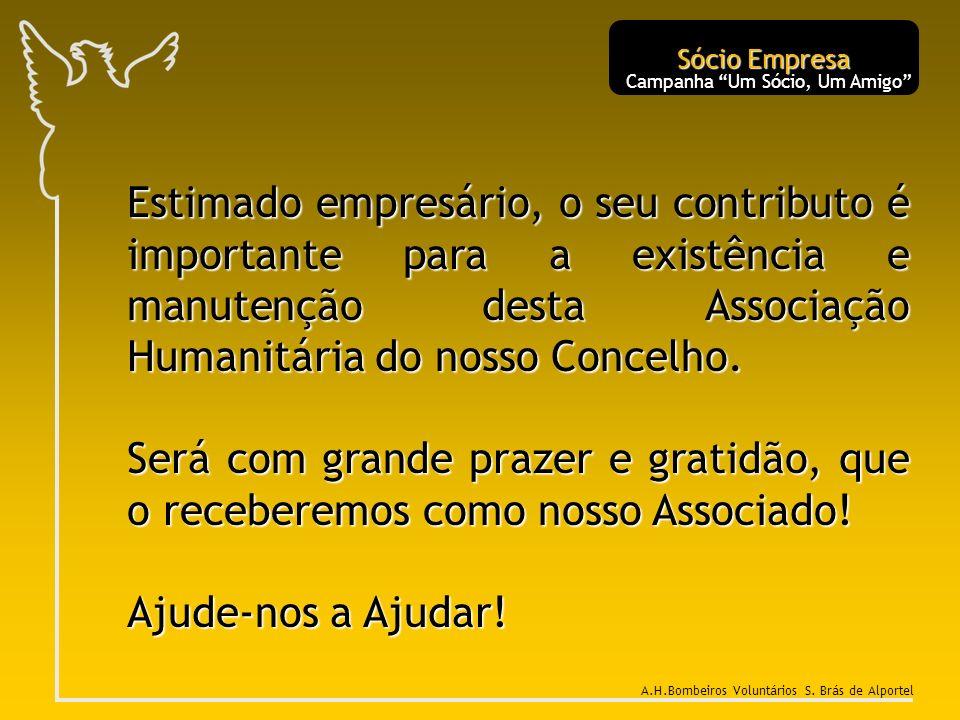 Estimado empresário, o seu contributo é importante para a existência e manutenção desta Associação Humanitária do nosso Concelho. Será com grande praz