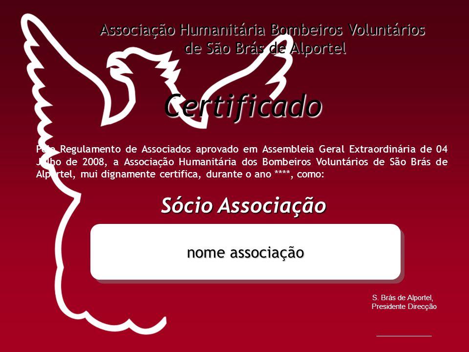 Certificado Pelo Regulamento de Associados aprovado em Assembleia Geral Extraordinária de 04 Julho de 2008, a Associação Humanitária dos Bombeiros Vol