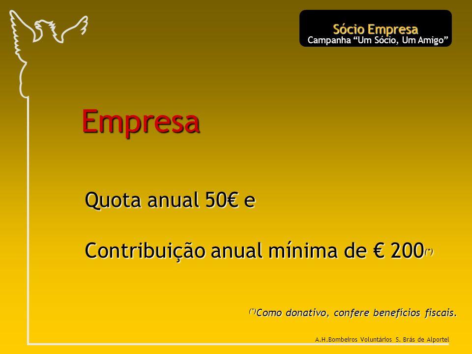 Empresa Quota anual 50 e Contribuição anual mínima de 200 (*) (*) Como donativo, confere benefícios fiscais. Sócio Empresa Campanha Um Sócio, Um Amigo