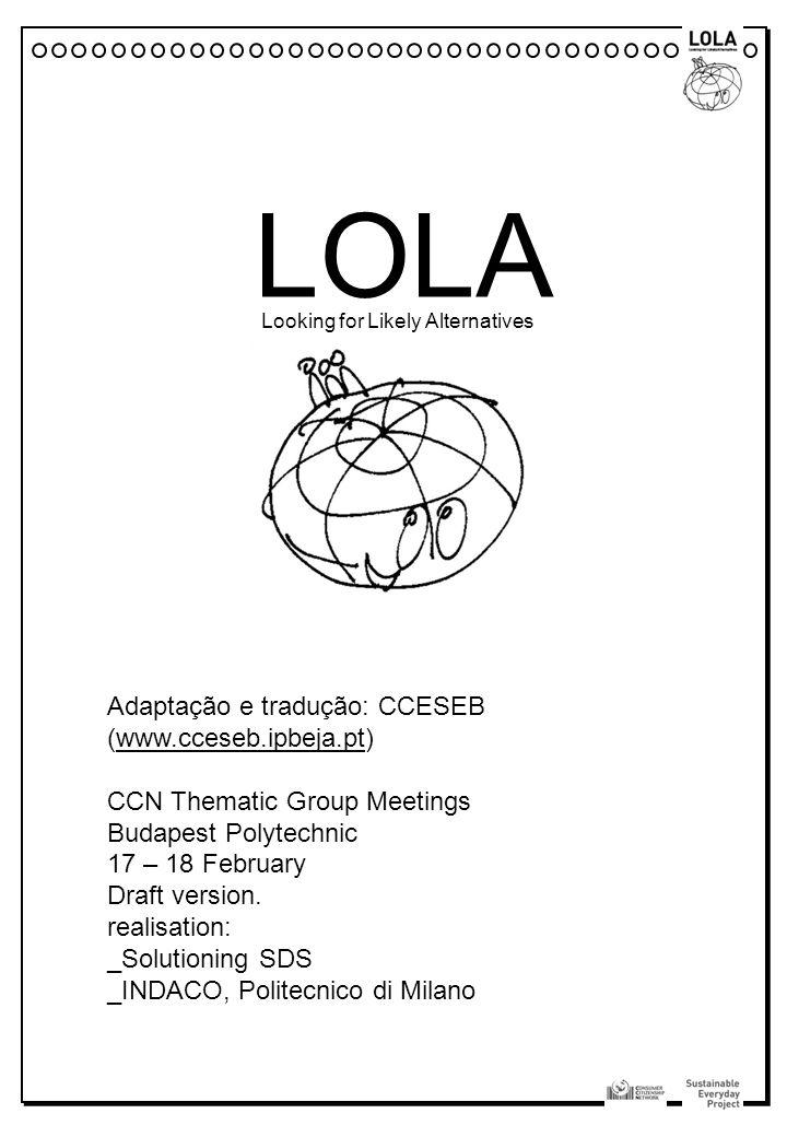 LOLA Looking for Likely Alternatives Adaptação e tradução: CCESEB (www.cceseb.ipbeja.pt)www.cceseb.ipbeja.pt CCN Thematic Group Meetings Budapest Poly