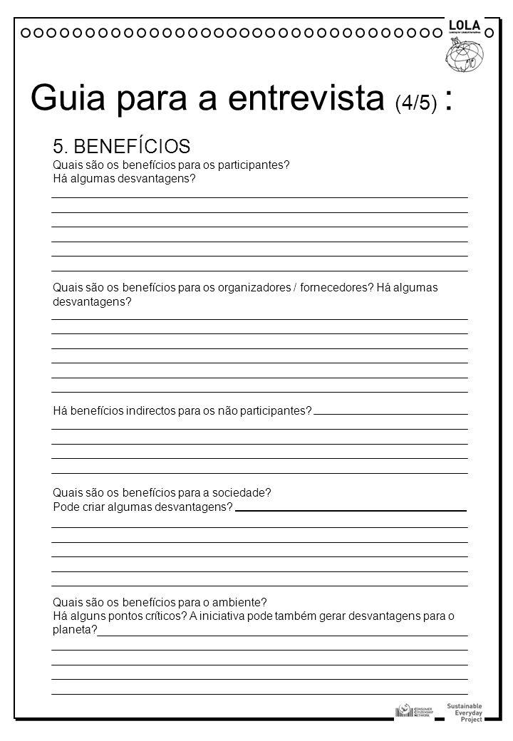 5. BENEFÍCIOS Quais são os benefícios para os participantes? Há algumas desvantagens? Quais são os benefícios para os organizadores / fornecedores? Há