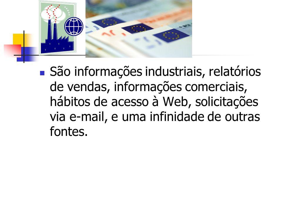 São informações industriais, relatórios de vendas, informações comerciais, hábitos de acesso à Web, solicitações via e-mail, e uma infinidade de outra