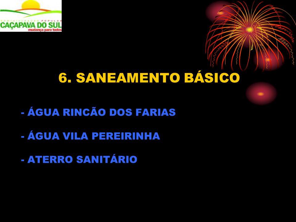 6. SANEAMENTO BÁSICO - ÁGUA RINCÃO DOS FARIAS - ÁGUA VILA PEREIRINHA - ATERRO SANITÁRIO
