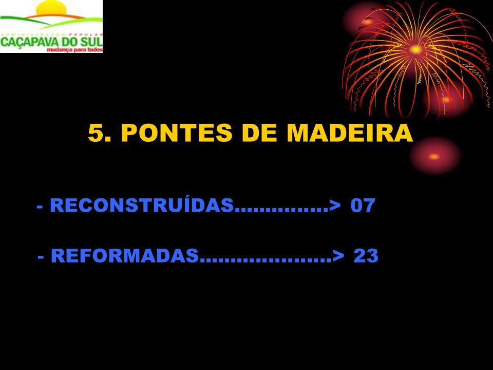 5. PONTES DE MADEIRA - RECONSTRUÍDAS...............> 07 - REFORMADAS.....................> 23