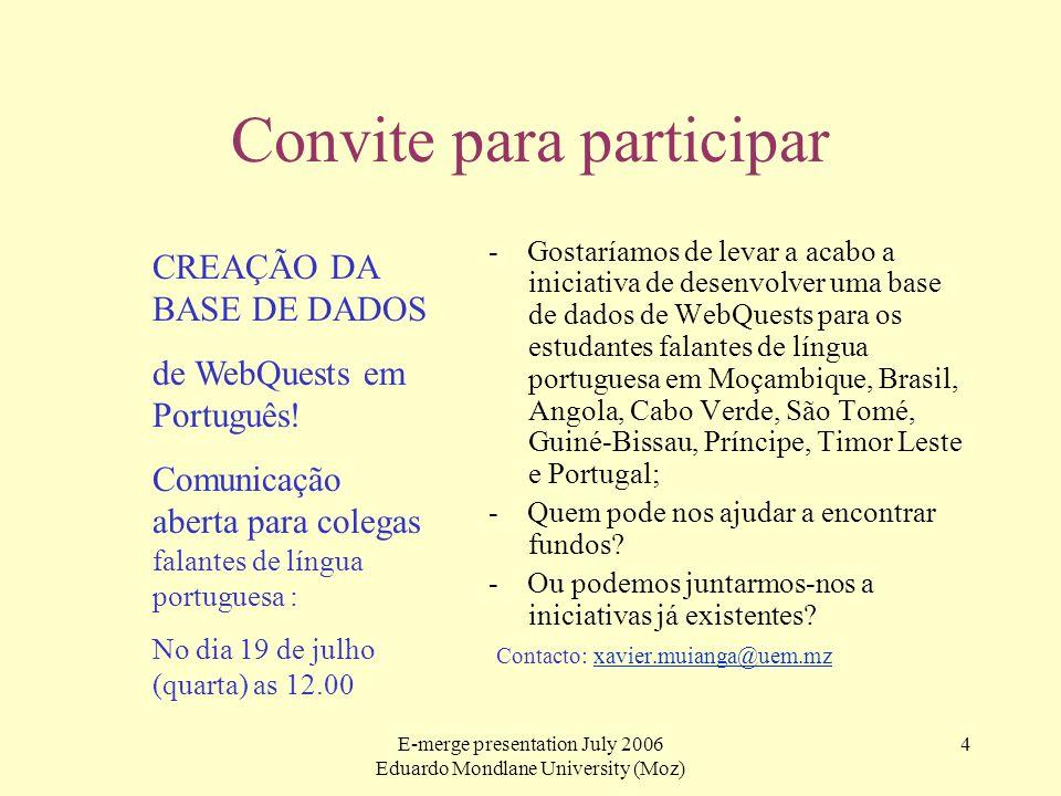 E-merge presentation July 2006 Eduardo Mondlane University (Moz) 4 Convite para participar - Gostaríamos de levar a acabo a iniciativa de desenvolver
