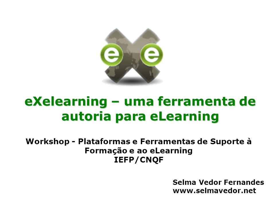 eXelearning – uma ferramenta de autoria para eLearning Selma Vedor Fernandes www.selmavedor.net Workshop - Plataformas e Ferramentas de Suporte à Form