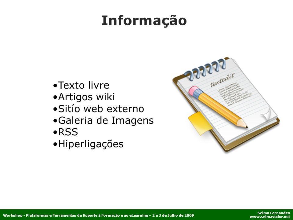 Selma Fernandes www.selmavedor.net Workshop - Plataformas e Ferramentas de Suporte à Formação e ao eLearning – 2 e 3 de Julho de 2009 Informação Texto