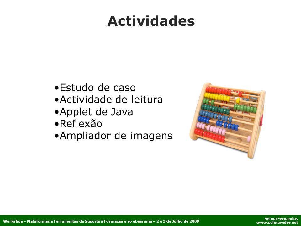 Selma Fernandes www.selmavedor.net Workshop - Plataformas e Ferramentas de Suporte à Formação e ao eLearning – 2 e 3 de Julho de 2009 Actividades Estu