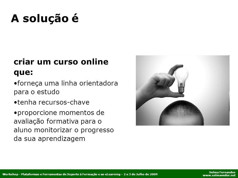 Selma Fernandes www.selmavedor.net Workshop - Plataformas e Ferramentas de Suporte à Formação e ao eLearning – 2 e 3 de Julho de 2009 criar um curso o
