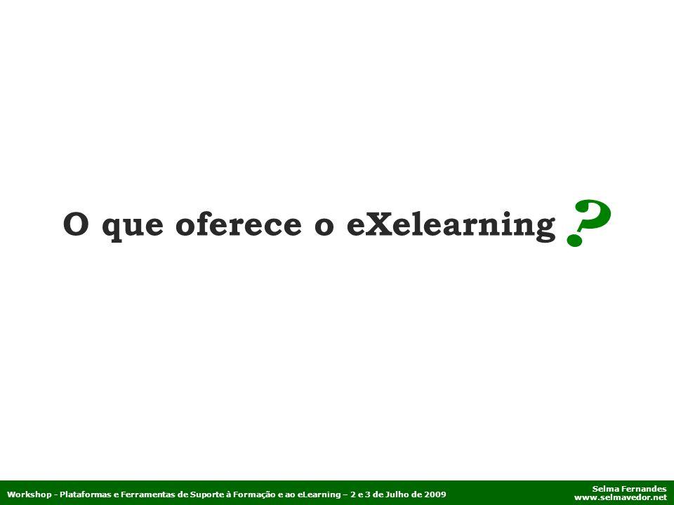 Selma Fernandes www.selmavedor.net Workshop - Plataformas e Ferramentas de Suporte à Formação e ao eLearning – 2 e 3 de Julho de 2009 O que oferece o