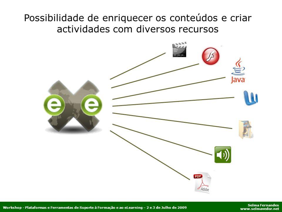 Selma Fernandes www.selmavedor.net Workshop - Plataformas e Ferramentas de Suporte à Formação e ao eLearning – 2 e 3 de Julho de 2009 Possibilidade de
