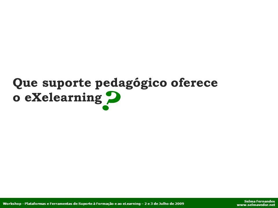Selma Fernandes www.selmavedor.net Workshop - Plataformas e Ferramentas de Suporte à Formação e ao eLearning – 2 e 3 de Julho de 2009 Que suporte peda