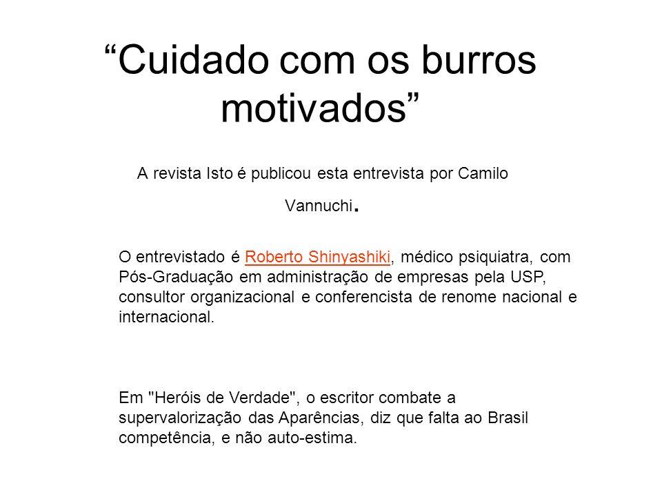 Cuidado com os burros motivados A revista Isto é publicou esta entrevista por Camilo Vannuchi. O entrevistado é Roberto Shinyashiki, médico psiquiatra
