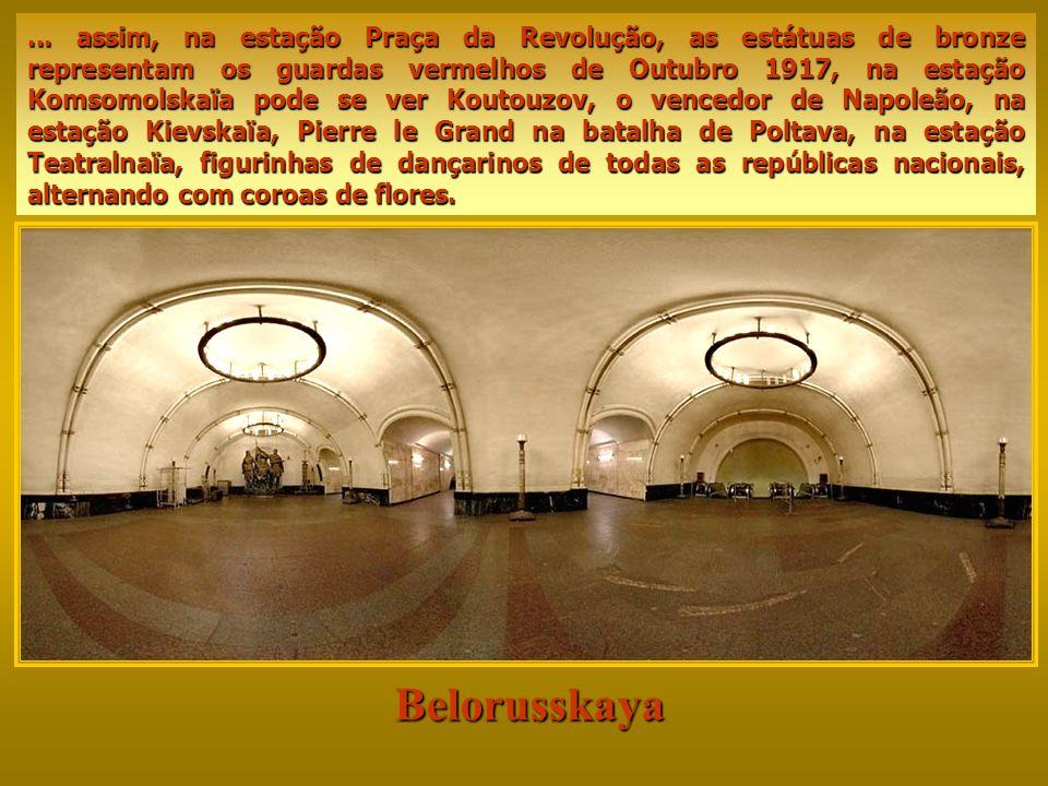 Belorusskaya... ele ficará admirado pela riqueza dos mármores, dos lustres, pela fabulosa decoração, pelos medalhões e mosaicas, pelas colunas e escul