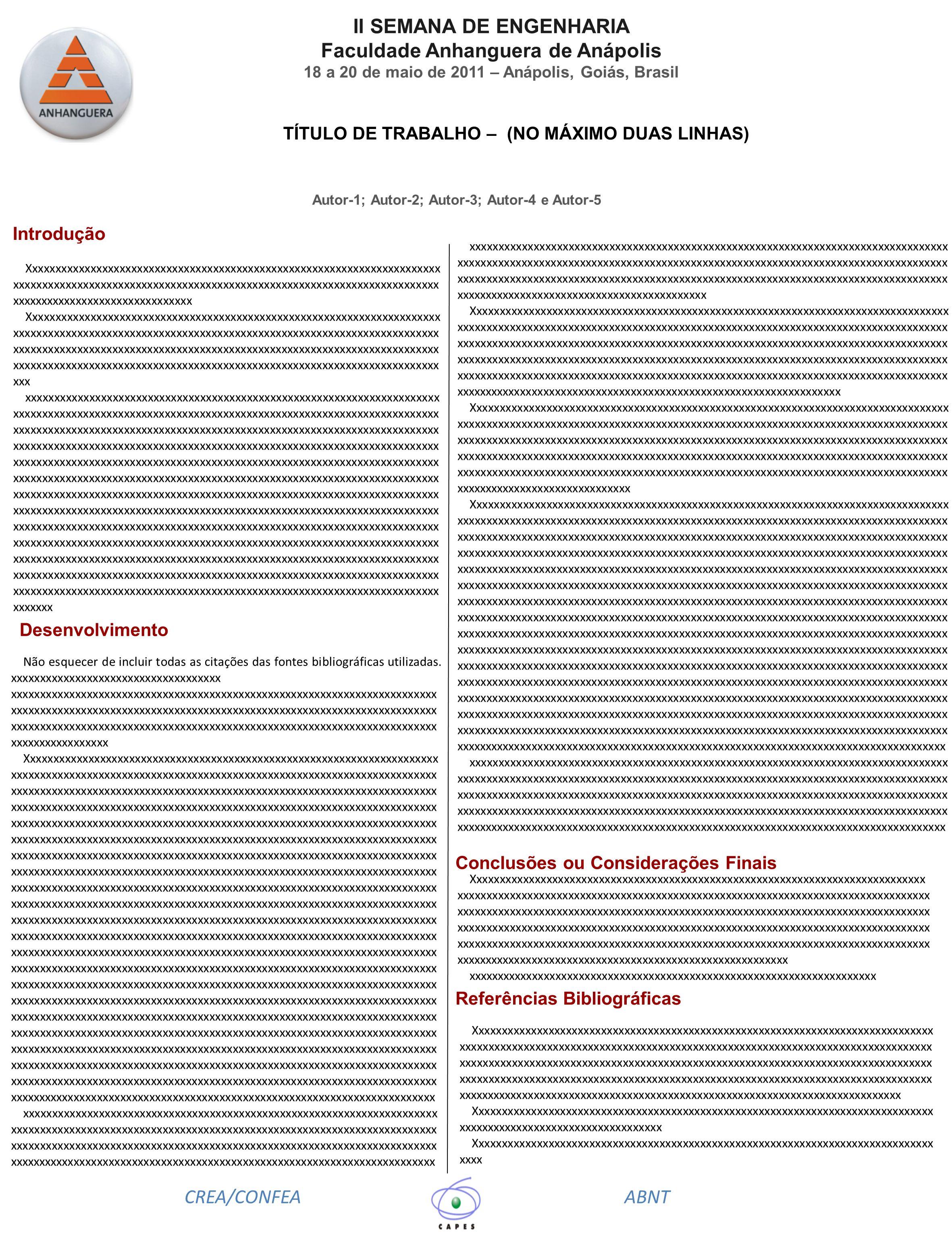 TÍTULO DE TRABALHO – (NO MÁXIMO DUAS LINHAS) Autor-1; Autor-2; Autor-3; Autor-4 e Autor-5 Introdução Conclusões ou Considerações Finais Referências Bi