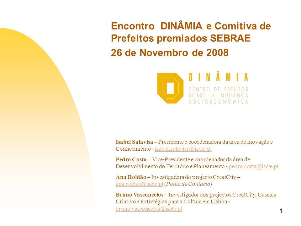 1 Encontro DINÂMIA e Comitiva de Prefeitos premiados SEBRAE 26 de Novembro de 2008 Isabel Salavisa – Presidente e coordenadora da área de Inovação e C