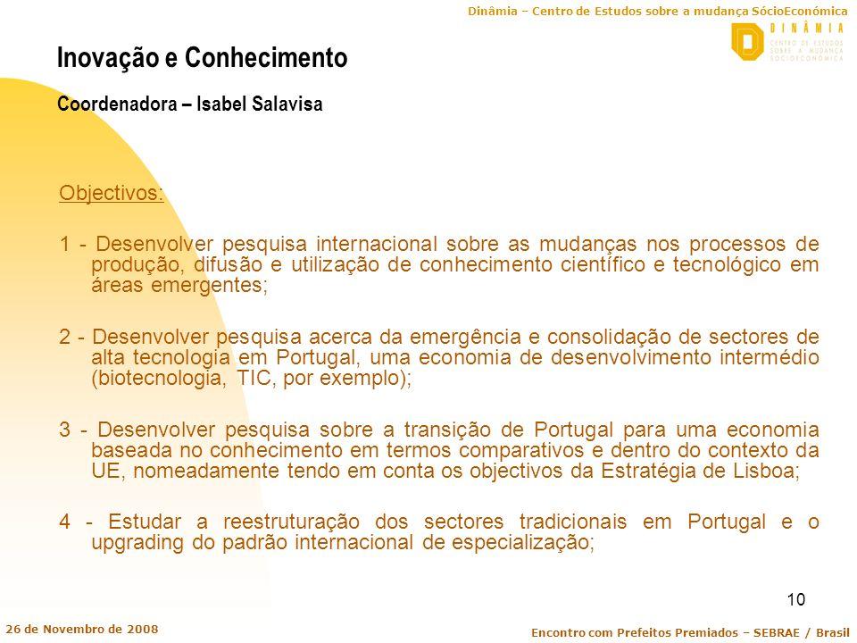 Dinâmia – Centro de Estudos sobre a mudança SócioEconómica Encontro com Prefeitos Premiados – SEBRAE / Brasil 26 de Novembro de 2008 10 Inovação e Con