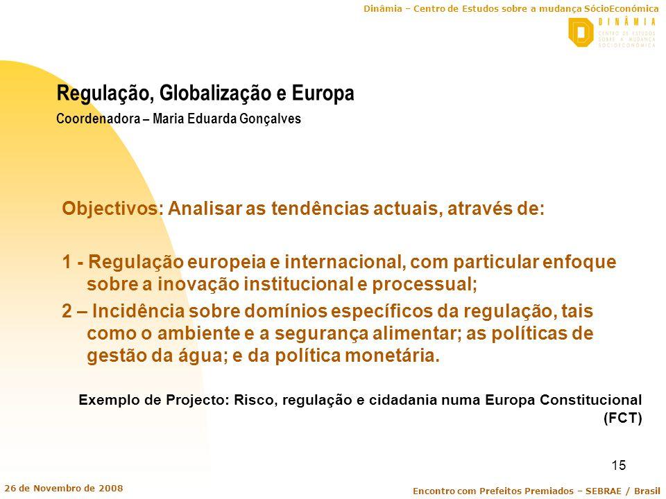 Dinâmia – Centro de Estudos sobre a mudança SócioEconómica Encontro com Prefeitos Premiados – SEBRAE / Brasil 26 de Novembro de 2008 15 Regulação, Glo