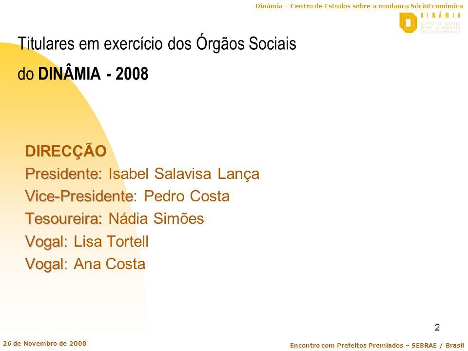 Dinâmia – Centro de Estudos sobre a mudança SócioEconómica Encontro com Prefeitos Premiados – SEBRAE / Brasil 26 de Novembro de 2008 2 Titulares em ex