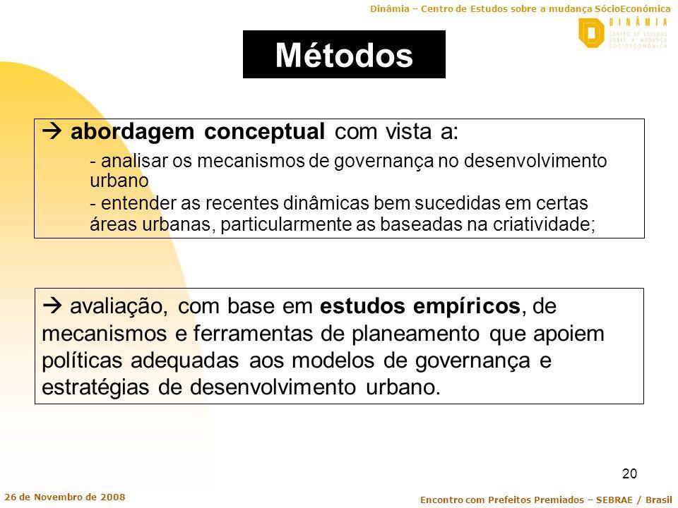 Dinâmia – Centro de Estudos sobre a mudança SócioEconómica Encontro com Prefeitos Premiados – SEBRAE / Brasil 26 de Novembro de 2008 20 Métodos aborda