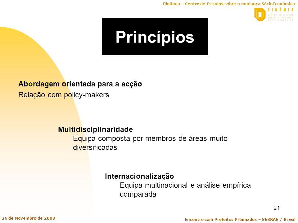 Dinâmia – Centro de Estudos sobre a mudança SócioEconómica Encontro com Prefeitos Premiados – SEBRAE / Brasil 26 de Novembro de 2008 21 Princípios Abo