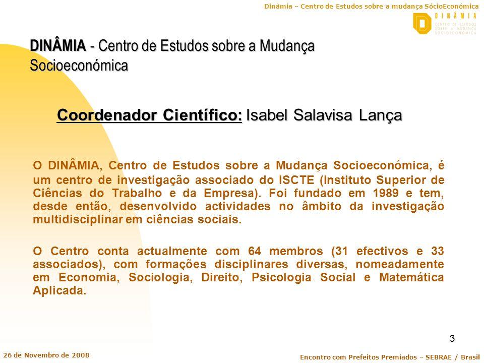Dinâmia – Centro de Estudos sobre a mudança SócioEconómica Encontro com Prefeitos Premiados – SEBRAE / Brasil 26 de Novembro de 2008 3 Coordenador Cie