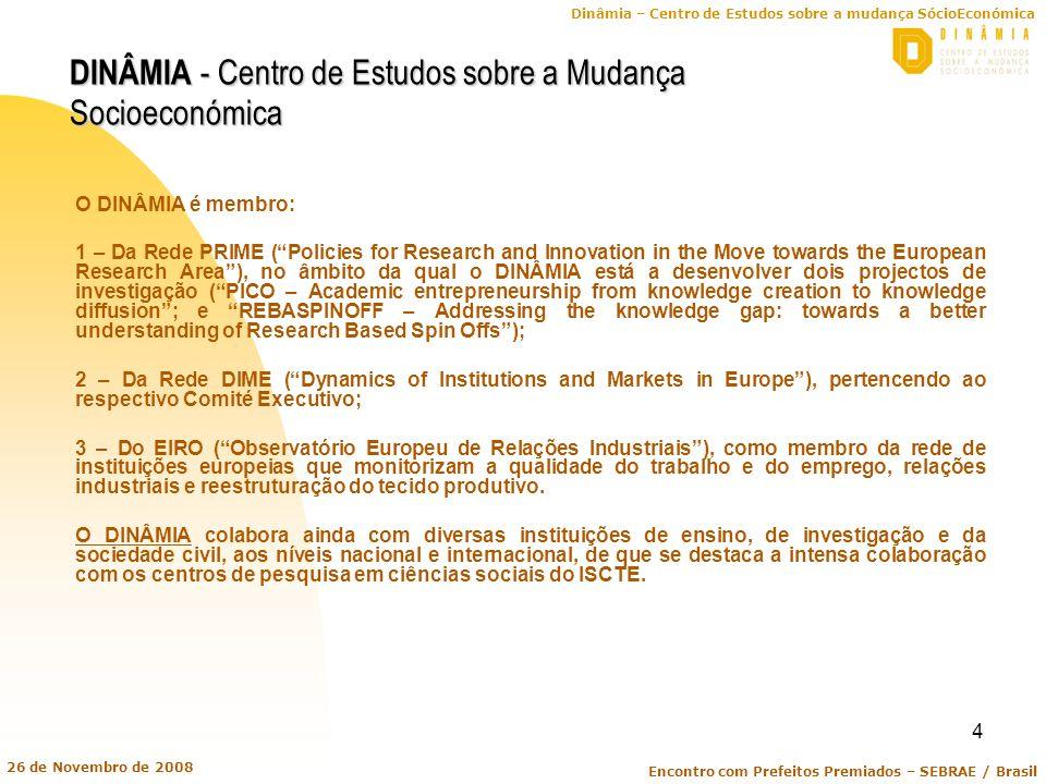 Dinâmia – Centro de Estudos sobre a mudança SócioEconómica Encontro com Prefeitos Premiados – SEBRAE / Brasil 26 de Novembro de 2008 4 DINÂMIA - Centr