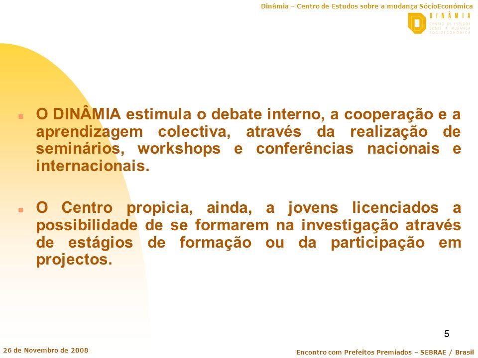 Dinâmia – Centro de Estudos sobre a mudança SócioEconómica Encontro com Prefeitos Premiados – SEBRAE / Brasil 26 de Novembro de 2008 5 n O DINÂMIA est