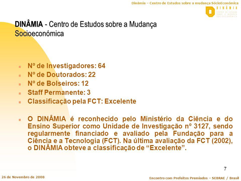 Dinâmia – Centro de Estudos sobre a mudança SócioEconómica Encontro com Prefeitos Premiados – SEBRAE / Brasil 26 de Novembro de 2008 7 DINÂMIA - Centr