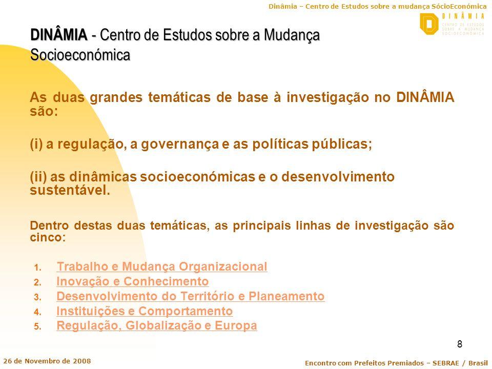 Dinâmia – Centro de Estudos sobre a mudança SócioEconómica Encontro com Prefeitos Premiados – SEBRAE / Brasil 26 de Novembro de 2008 8 As duas grandes
