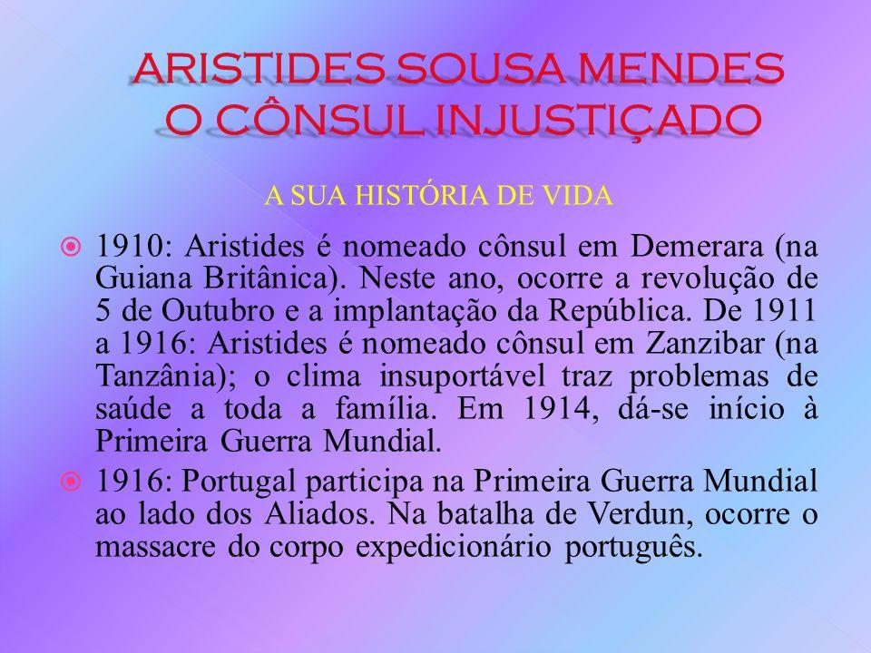 A SUA HISTÓRIA DE VIDA 1909: Terminados os seus estudos, Aristides casa com Angelina, uma prima em segundo grau, cuja mãe, Clotilde Amaral de Abranche